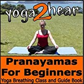 Pranayamas for Beginners: Yoga Breathing Exercise Class and Guide Book | [Yoga 2 Hear]