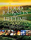 Food Journeys of a Lifetime: 500 Extraordinary Places to Eat Around the Globe title=