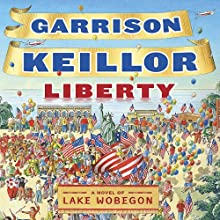 Liberty (       UNABRIDGED) by Garrison Keillor Narrated by Garrison Keillor