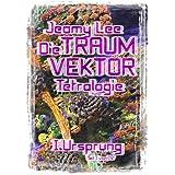 """Die Traumvektor Tetralogie - I.Ursprungvon """"Jeamy Lee"""""""