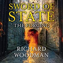 Sword of State: The Forging Audiobook by Richard Woodman Narrated by Peter Noble