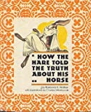 How the Hare Told the Truth About His Horse (0819305618) by Walker, Barbara K.