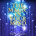 The Magic in Your Mind (       UNABRIDGED) by Uell S. Andersen Narrated by Clay Lomakayu