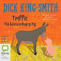 Triffic: The Extraordinary Pig Audiobook by Dick King-Smith Narrated by Nigel Anthony