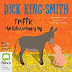 Triffic: The Extraordinary Pig | Dick King-Smith