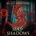 Sea of Shadows: Age of Legends, Book 1 (       UNABRIDGED) by Kelley Armstrong Narrated by Jennifer Ikeda