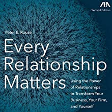 Every Relationship Matters: Using the Power of Relationships to Transform Your Business, Your Firm, and Yourself Audiobook by Peter E. Rouse Narrated by Peter Rouse