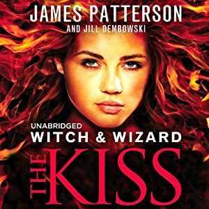Witch & Wizard: The Kiss | [James Patterson, Jill Dembowski]