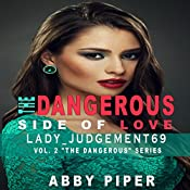 The Dangerous Side of Love: Lady_Judgement69: The Dangerous Series, Book 2 | Abby Piper