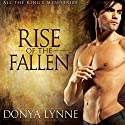 Rise of the Fallen: All the King's Men, Book 1 Audiobook by Donya Lynne Narrated by Mikela Drew