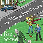 The Village Idiot Reviews: The Idiot Reviews, Book 1 | Pete Sortwell