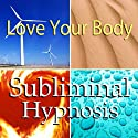 Love Your Body Subliminal Affirmations: Heatlhy Self Image & Confidence, Solfeggio Tones, Binaural Beats, Self Help Meditation Hypnosis  by Subliminal Hypnosis