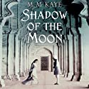 Shadow of the Moon Audiobook by M. M. Kaye Narrated by Tara Ochs