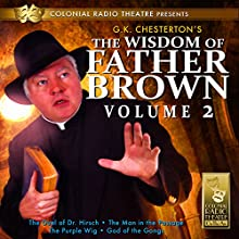 The Wisdom of Father Brown, Volume 2 Radio/TV Program by G.K. Chesterton Narrated by J.T. Turner and the Colonial Radio Players