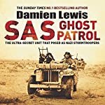 SAS Ghost Patrol: The Ultra-Secret Unit That Posed as Nazi Stormtroopers | Damien Lewis