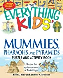 The Everything Kids' Mummies, Pharaohs, and Pyramids Puzzle and Activity Book: Discover the Mysterious Secrets of Ancient Egypt Beth L. Blair