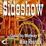 Sideshow: Tales of the Galactic Midway, Book 1 (       UNABRIDGED) by Mike Resnick Narrated by Kerry Woodrow