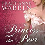 The Princess and the Peer: Princess Brides Series, Book 1 (       UNABRIDGED) by Tracy Anne Warren Narrated by Justine Eyre
