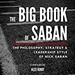 The Big Book of Saban: The Philosophy, Strategy & Leadership Style of Nick Saban | Alex Kirby