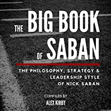The Big Book of Saban: The Philosophy, Strategy & Leadership Style of Nick Saban Audiobook by Alex Kirby Narrated by Josh Brogadir