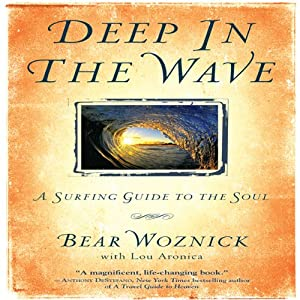 Deep in the Wave: A Surfing Guide to the Soul | [Lou Aronica (contributor), Bear Woznick]