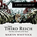 A Brief History of the Third Reich: The Rise and Fall of the Nazis: Brief Histories Audiobook by Martyn Whittock Narrated by Sean Barrett