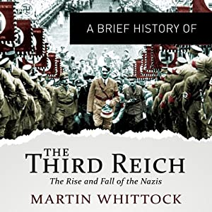 A Brief History of the Third Reich: The Rise and Fall of the Nazis: Brief Histories | [Martyn Whittock]