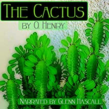 The Cactus (       UNABRIDGED) by O. Henry Narrated by Glenn Hascall