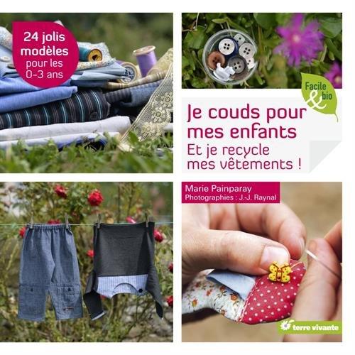 Je couds pour mes enfants : et je recycle mes vêtements !, 24 jolis modèles pour les 0-3 ans