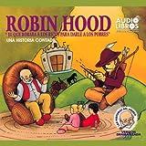 Robin Hood, El Que Robaba a Los Ricos Para Darle a los Pobres: Una Historia Contada