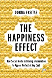 img - for The Happiness Effect: How Social Media is Driving a Generation to Appear Perfect at Any Cost book / textbook / text book
