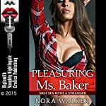 Pleasuring Ms. Baker: MILF Sex With a Stranger   Nora Walker