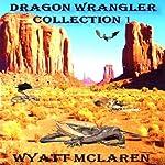 Buck Johnson: Dragon Wrangler, Collection I   Wyatt McLaren