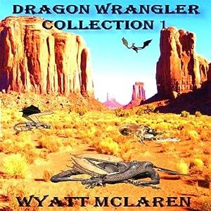 Buck Johnson: Dragon Wrangler, Collection I | [Wyatt McLaren]