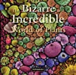 Bizarre And Incredible World Of Plants, The