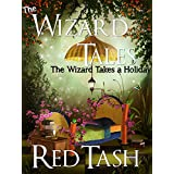 The Wizard Takes a Holiday (Now Fortified by Mad Science Moms & unDead Belles!) (The Wizard Tales Book 1) ~ Red Tash