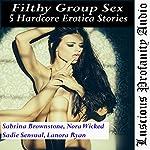 Filthy Group Sex: 5 Hardcore Erotica Stories | Sabrina Brownstone,Nora Wicked,Sadie Sensual,Lanora Ryan