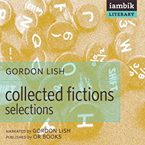 Collected Fictions: Selections by Gordon Lish | [Gordon Lish]