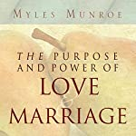 Purpose and Power of Love and Marriage | Myles Munroe