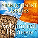 Cure Abandonment Issues Subliminal Affirmations: Self Worth, Value Yourself, Solfeggio Tones, Binaural Beats, Self Help Meditation Hypnosis  by Subliminal Hypnosis Narrated by Joel Thielke