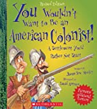 You Wouldn t Want to Be an American Colonist!