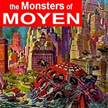 The Monsters of Moyen (       UNABRIDGED) by Arthur J Burks Narrated by Felbrigg Napoleon Herriot