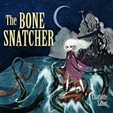 The Bone Snatcher Audiobook by Charlotte Salter Narrated by Eilidh Beaton