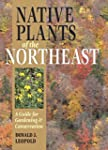 Native Plants Of the Northeast: A Gui...