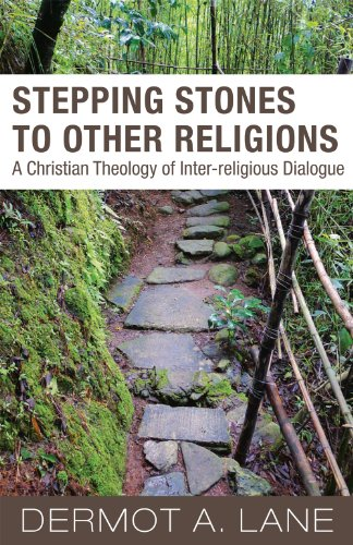 Stepping Stones to Other Religions: A Christian Theology of Interreligious Dialogue