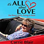 It's All About Love: One Groovy Chick's Journey to Grace | Carrie Goheen Blair