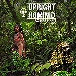 Upright Hominid | Robert F Hays