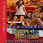 The American Soldier Collection Series: Escape from Obsession: Siren Publishing Menage Everlasting | Dixie Lynn Dwyer