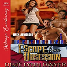 The American Soldier Collection Series: Escape from Obsession: Siren Publishing Menage Everlasting (       UNABRIDGED) by Dixie Lynn Dwyer Narrated by Julie Hunter