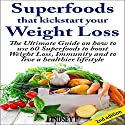 Superfoods That Kickstart Your Weight Loss, 2nd Edition: Learn How to Use 60 Superfoods to Boost Weight Loss, Immunity, and to Live a Healthier Lifestyle Audiobook by Lindsey P. Narrated by Millian Quinteros